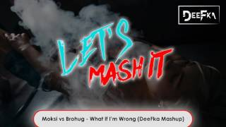 Moksi vs Brohug - What If I'm Wrong (DeeFka Mashup)