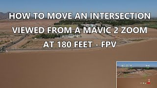 HOW TO MOVE AN INTERSECTION VIEWED FROM A MAVIC 2 ZOOM AT 180 FEET