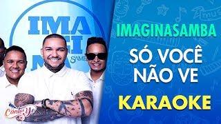 Só Você Não Vê   ImaginaSamba (Clipe Oficial) Karaokê | Cantoyo