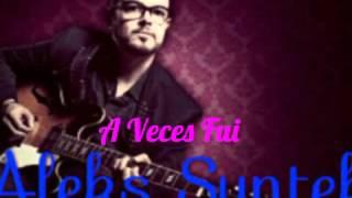 Aleks Syntek-A Veces Fui (letra)