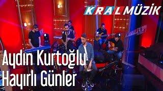 Kral POP Akustik - Aydın Kurtoğlu - Hayırlı Günler