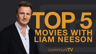 TOP 5: Liam Neeson Movies