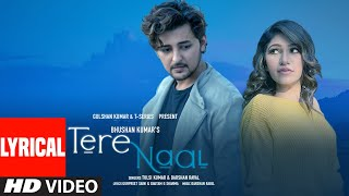 Tere Naal Lyrical | Tulsi Kumar, Darshan Raval | Gurpreet Saini, Gautam G Sharma | Bhushan Kumar - Download this Video in MP3, M4A, WEBM, MP4, 3GP