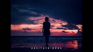 Hesitate - RKAK