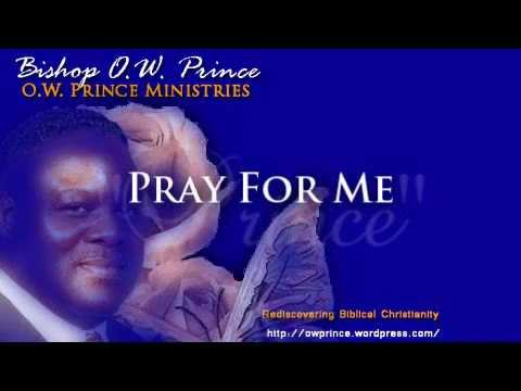 Pray For Me - Prayer By Bishop O.W. Prince