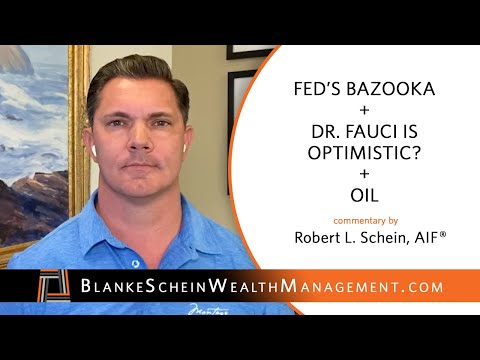 Fed's Bazooka + Dr. Fauci is Optimistic? + Oil | Commentary by Robert L. Schein, AIF®