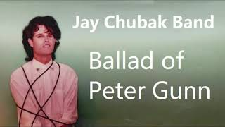 JAY CHUBAK BAND – BALLAD OF PETER GUNN