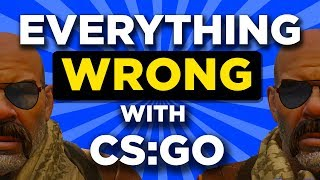 Everything WRONG with CS:GO