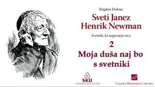 Sveti Janez Henrik Newman: 02 Moja duša naj bo s svetniki