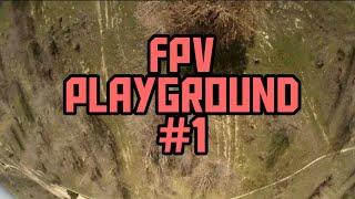 FPV PLAYGROUND #1