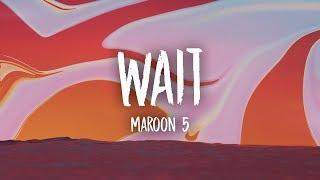 Maroon 5 - Wait (Lyrics)