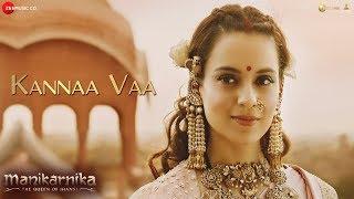 Kannaa Vaa - Full Video   Manikarnika - Tamil   Kangana Ranaut   Shankar Ehsaan Loy
