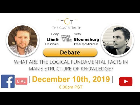 The Gospel Truth EP #65: Cody Libolt Vs Seth Bloomsburg: Logical Facts in Man's Knowledge