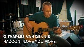 Racoon   Love You More | Gitaarles Van Dennis