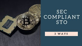 Quick Tip: How to Do a SEC Compliant STO? 3 Ways
