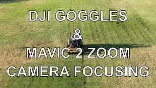 DJI GOGGLES AND MAVIC 2 ZOOM CAMERA FOCUSING