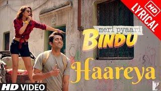 Haareya - Full Song | Meri Pyaari Bindu | Arijit Singh | Ayushmann Khurrana | Parineeti Chopra