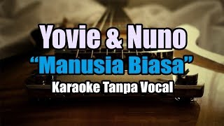 Yovie And Nuno - Manusia Biasa (karaoke)