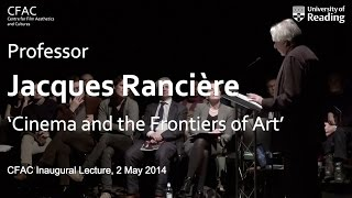 Jacques Rancière – 'Cinema and the Frontiers of Art' (CFAC Inaugural Lecture)