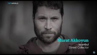 My Story: Murat Akkoyun, Street Collector