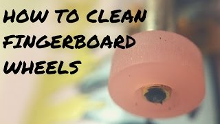 HOW TO CLEAN FINGERBOARD WHEELS TO ROLL FASTER!!! (BEST WAY)