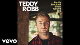 Really Shouldn't Drink Around You - Teddy Robb