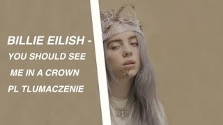 Billie Eilish   You Should See Me In A Crown TŁUMACZENIE PL