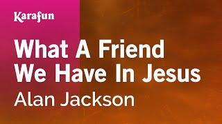 Karaoke What A Friend We Have In Jesus - Alan Jackson *