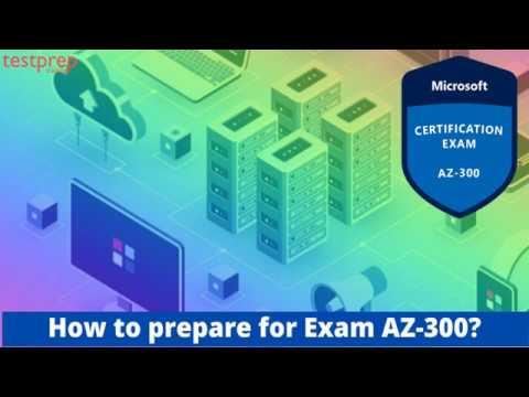 How to Prepare for Microsoft Azure Exam AZ-300 ? | testpreptraining ...