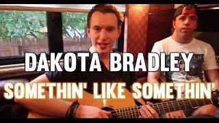 """""""Somethin' Like Somethin'"""" by Dakota Bradley"""