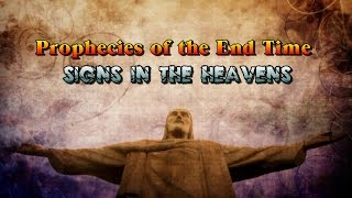 Prophecies of the End Time Pt. 3 - Signs in the Heavens & Blood Moons