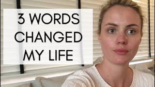 3 Words Changed My Life