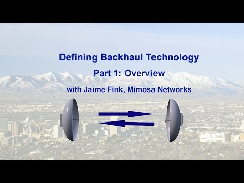 Defining Backhaul with Jaime Fink. Part One: Overview