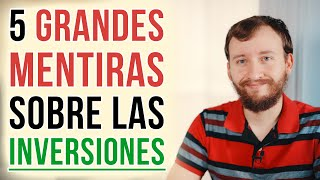 Video: 5 Grandes MENTIRAS Sobre Las INVERSIONES Que Muchas Personas Aún Creen