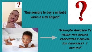 Top 10 Nombres Originales Y Bonitos Para Bebés Varones!!Annobon Tv