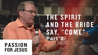 """The Spirit and the Bride say, """"Come"""" Pt. 2 - Passion for Jesus"""
