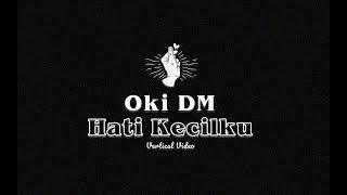Download lagu Oki Dm Hati Kecilku Mp3