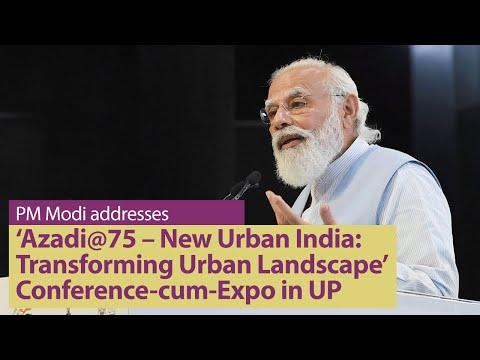 PM Modi addresses 'Azadi@75 – New Urban India: Transforming Urban Landscape' Conference-cum-Expo
