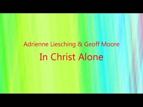 In Christ Alone - Adrienne Liesching & Geoff Moore (Lyrics on screen) HD