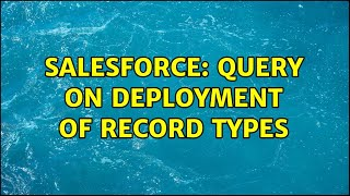 Salesforce: Query on Deployment of Record Types
