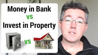 Money in the Bank vs Invest it in Property