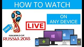 How to watch fifa world cup 2018 live on Any Device