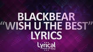 Blackbear - Wish U The Best Lyrics