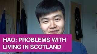 Hao: Problems With Living In Scotland