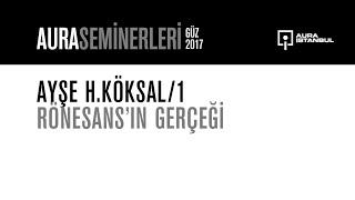 """Ayşe H. Köksal - Sanatın Tarihi 1: """"Rönesans'ın Gerçeği"""""""