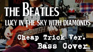 BASS Cover / The Beatles - Lucy In The Sky With Diamonds / Cheap Trick ver
