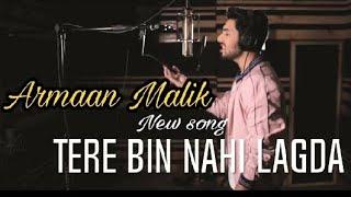 Tere Bin Nahi lagda dil mere dolna | Armaan Malik new song 2017