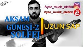 İLERİ SEVİYE-Akşam Güneşi-2-solfej(Uzun Sap)