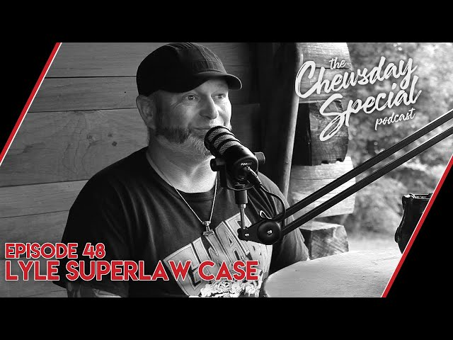 Lyle Superlaw Case | Chewsday Special 48