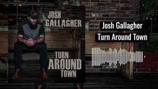 Josh Gallagher Turn Around Town